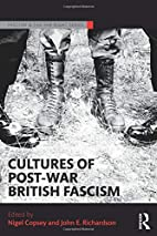 Cultures of Post-War British Fascism by…