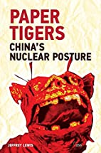 Paper Tigers: China's Nuclear Posture…