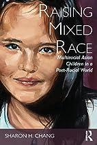 Raising Mixed Race: Multiracial Asian…
