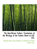 Roberts, Alexander: The Ante-Nicene Fathers. Translations of the Writings of the Fathers Down to A.D. 325.