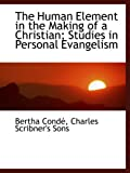 Condé, Bertha: The Human Element in the Making of a Christian; Studies in Personal Evangelism