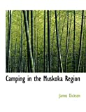 Dickson, James: Camping in the Muskoka Region