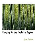 Dickson, James: Camping in the Muskoka Region