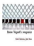 Gaboriau, Emile: Baron Trigault's vengeance