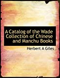 Giles, Herbert A: A Catalog of the Wade Collection of Chinese and Manchu Books