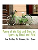 McLellan, Isaac: Poems of the Rod and Gun; or, Sports by Flood and Field