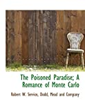 Service, Robert W.: The Poisoned Paradise; A Romance of Monte Carlo