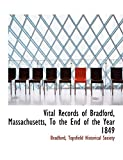Bradford: Vital Records of Bradford, Massachusetts, To the End of the Year 1849