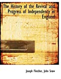 Fletcher, Joseph: The History of the Revival and Progress of Independency in England