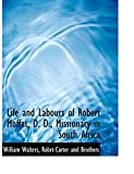 Walters, William: Life and Labours of Robert Moffat, D. D., Missionary in South Africa