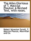 Tyrrell, Robert Yelverton: The Miles Gloriosus of T. Maccius Plautus: A Revised Text, with notes. (Latin Edition)