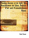 Drouot, Hotel: Meubles Anciens et de Style, Bel Ameublement de Salon; Bronzes D'art and D'ameublement; Bijoux (French Edition)
