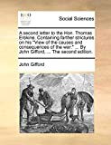 "Gifford, John: A second letter to the Hon. Thomas Erskine. Containing farther strictures on his ""View of the causes and consequences of the war: "" ... By John Gifford, ... The second edition."
