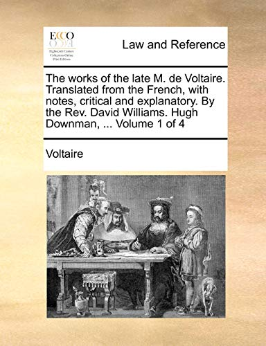 the-works-of-the-late-m-de-voltaire-translated-from-the-french-with-notes-critical-and-explanatory-by-the-rev-david-williams-hugh-downman-volume-1-of-4
