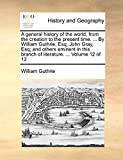 Guthrie, William: A general history of the world, from the creation to the present time. ... By William Guthrie, Esq; John Gray, Esq; and others eminent in this branch of literature. ...: Volume 12 of 12