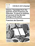 Quevedo, Francisco de: Visions. Translated from the Spanish of Don Francisco de Quevedo. To which is prefixed, an account of the life and writings of the author.