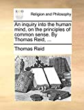 Reid, Thomas: An inquiry into the human mind, on the principles of common sense. By Thomas Reid, ...