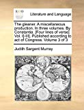 Murray, Judith Sargent: The gleaner. A miscellaneous production. In three volumes. By Constantia. [Four lines of verse] Vol. I[-III]. Published according to act of Congress.: Volume 3 of 3