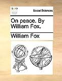 Fox, William: On peace. By William Fox.
