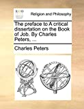 Peters, Charles: The preface to A critical dissertation on the Book of Job. By Charles Peters, ...