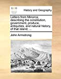 Armstrong, John: Letters from Minorca; describing the constitution, government, produce, antiquities, and natural history, of that island; ...
