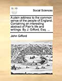 Gifford, John: A plain address to the common sense of the people of England. Containing an interesting abstract of Pain's life and writings. By J. Gifford, Esq. ...