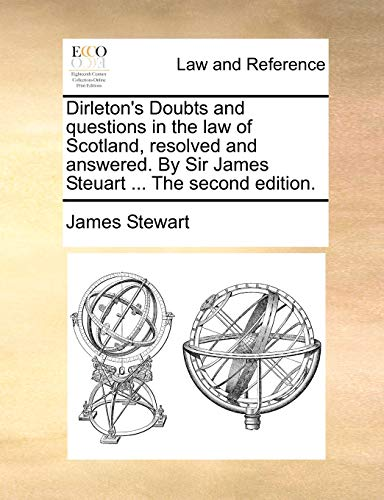 dirletons-doubts-and-questions-in-the-law-of-scotland-resolved-and-answered-by-sir-james-steuart-the-second-edition