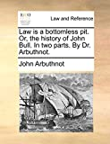 Arbuthnot, John: Law is a bottomless pit. Or, the history of John Bull. In two parts. By Dr. Arbuthnot.