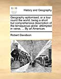 Davidson, Robert: Geography epitomised; or a tour round the world: being a short but comprehensive description of the terraqueous globe: attempted in verse, ... By an American.