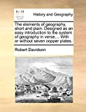 Davidson, Robert: The elements of geography, short and plain. Designed as an easy introduction to the system of geography in verse,... With or without seven copper plates.