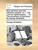 Whitefield, George: Nine sermons upon the following subjects; viz. I. The Lord our righteousness. ... IX. The conversion of Zaccheus. By George Whitefield, ...