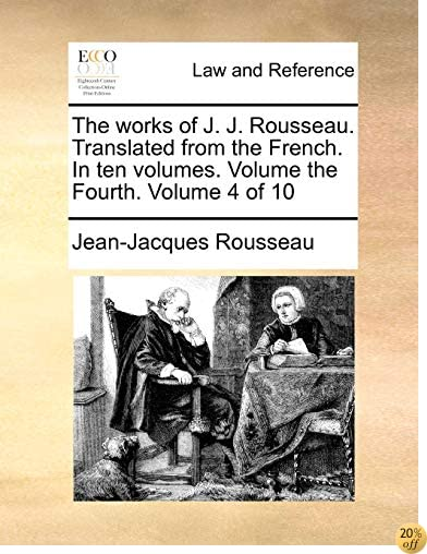 The works of J. J. Rousseau. Translated from the French. In ten volumes. Volume the Fourth.  Volume 4 of 10