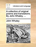 Whaley, John: A collection of original poems and translations. By John Whaley, ...