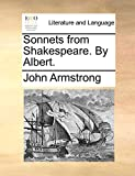 Armstrong, John: Sonnets from Shakespeare. By Albert.