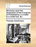 Hutchinson, Thomas: Strictures upon the declaration of the Congress at Philadelphia; in a letter to a noble lord, &c.