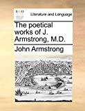 Armstrong, John: The poetical works of J. Armstrong, M.D.