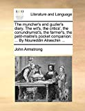 Armstrong, John: The muncher's and guzler's diary. The wit's, the critics', the conundrumist's, the farmer's, the petit-maitre's pocket companion: ... By Noureddin Alraschin ...