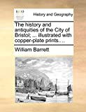 Barrett, William: The history and antiquities of the City of Bristol; ... illustrated with copper-plate prints....