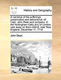 Dean, John: A narrative of the sufferings, preservation and deliverance, of Capt. John Dean and company; in the Nottingham-Gally [sic] of London, cast away on Boon-Island, near New England, December 11, 1710.