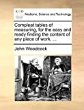 Woodcock, John: Compleat tables of measuring, for the easy and ready finding the content of any piece of work. ...