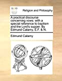 Calamy, Edmund: A practical discourse concerning vows: with a special reference to baptism and the Lord's supper. By Edmund Calamy, E.F. & N.