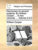 Cooper, William: Discourses on several subjects. By William Cooper, ... In two volumes. ...: Volume 2 of 2