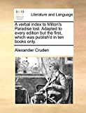 Cruden, Alexander: A verbal index to Milton's Paradise lost. Adapted to every edition but the first, which was publish'd in ten books only.