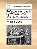 Dodd, William: Reflections on death. By William Dodd, ... The fourth edition.