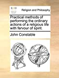 Constable, John: Practical methods of performing the ordinary actions of a religious life with fervour of spirit.