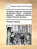 Harding, Thomas: Tentamen medicum inaugurale de pertussi. Quod ... pro gradu doctoris, ... eruditorum examini subjicit Thomas Harding. ... (Latin Edition)