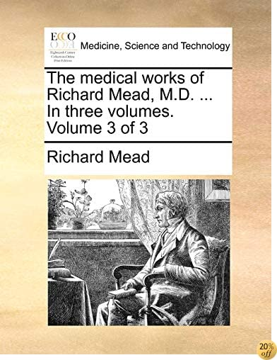 The medical works of Richard Mead, M.D. ... In three volumes.  Volume 3 of 3