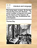 Day, Thomas: The dying negro, a poem. By the late Thomas Day and John Bicknell, ... To which is added, a fragment of a letter on the slavery of the negroes. By Thomas Day, Esq. Embellished with a frontispiece.