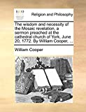 Cooper, William: The wisdom and necessity of the Mosaic revelation, a sermon preached at the cathedral church of York, June 20, 1772. By William Cooper, ...