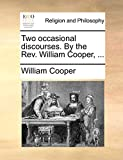 Cooper, William: Two occasional discourses. By the Rev. William Cooper, ...